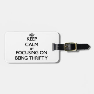 Keep Calm by focusing on Being Thrifty Travel Bag Tag
