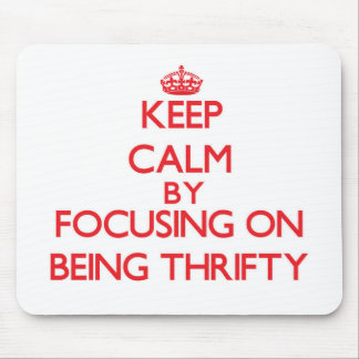 Keep Calm by focusing on Being Thrifty Mousepad