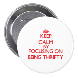 Keep Calm by focusing on Being Thrifty Pin