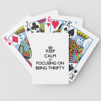 Keep Calm by focusing on Being Thrifty Bicycle Playing Cards
