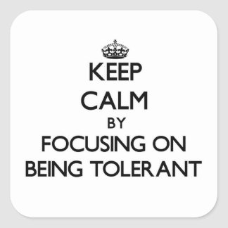 Keep Calm by focusing on Being Tolerant Square Sticker
