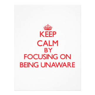 Keep Calm by focusing on Being Unaware Full Color Flyer