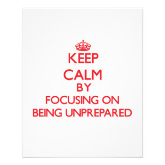 Keep Calm by focusing on Being Unprepared Custom Flyer