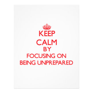 Keep Calm by focusing on Being Unprepared Flyer