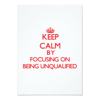 Keep Calm by focusing on Being Unqualified 13 Cm X 18 Cm Invitation Card