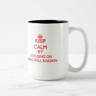 Keep Calm by focusing on Being Well-Known Mug