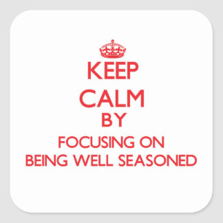 Keep Calm by focusing on Being Well Seasoned Square Sticker