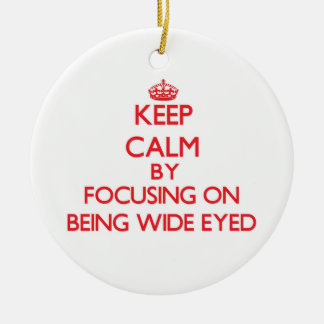 Keep Calm by focusing on Being Wide-Eyed Ornament