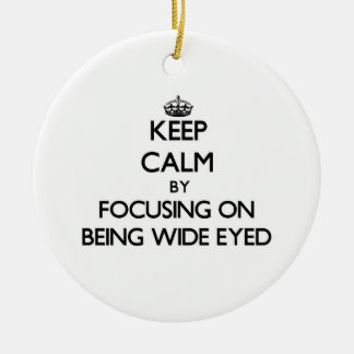 Keep Calm by focusing on Being Wide-Eyed Christmas Tree Ornament