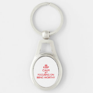 Keep Calm by focusing on Being Worthy Silver-Colored Oval Key Ring