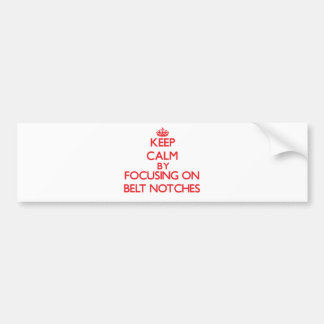 Keep Calm by focusing on Belt Notches Bumper Sticker