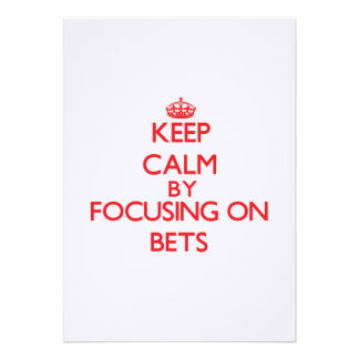 Keep Calm by focusing on Bets Custom Invitations