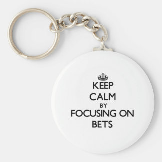 Keep Calm by focusing on Bets Keychains