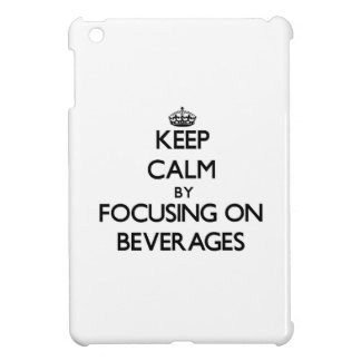 Keep Calm by focusing on Beverages iPad Mini Cover