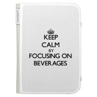 Keep Calm by focusing on Beverages Kindle 3 Cases