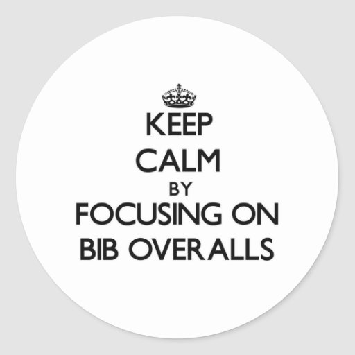 Keep Calm by focusing on Bib Overalls Sticker