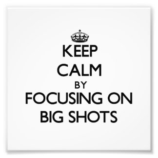Keep Calm by focusing on Big Shots Photo Art