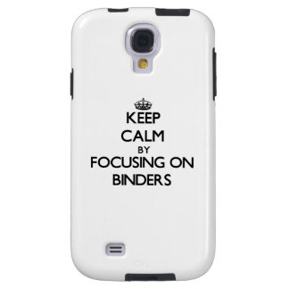 Keep Calm by focusing on Binders Galaxy S4 Case