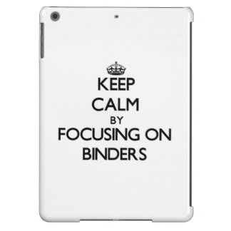 Keep Calm by focusing on Binders Cover For iPad Air