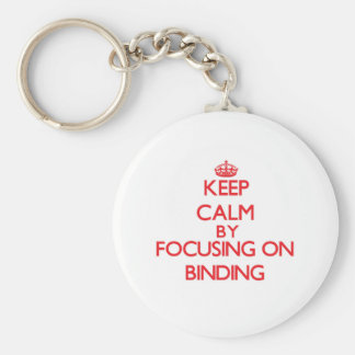 Keep Calm by focusing on Binding Key Chains