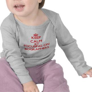 Keep Calm by focusing on Biographers Tee Shirts