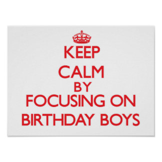 Keep Calm by focusing on Birthday Boys Posters