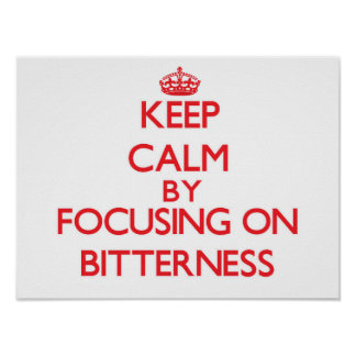 Keep Calm by focusing on Bitterness Poster