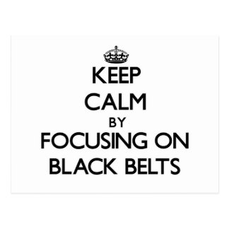 Keep Calm by focusing on Black Belts Post Card