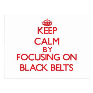 Keep Calm by focusing on Black Belts Postcard