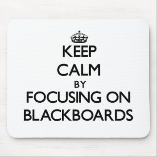 Keep Calm by focusing on Blackboards Mouse Pads
