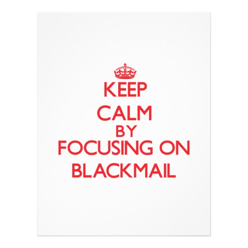 Keep Calm by focusing on Blackmail Full Color Flyer