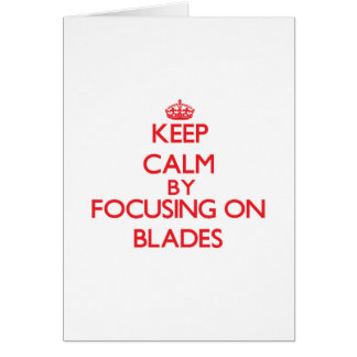 Keep Calm by focusing on Blades Greeting Card