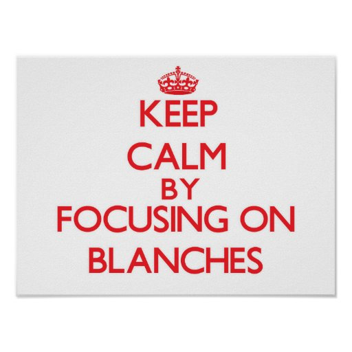 Keep Calm by focusing on Blanches Print