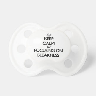 Keep Calm by focusing on Bleakness Baby Pacifiers