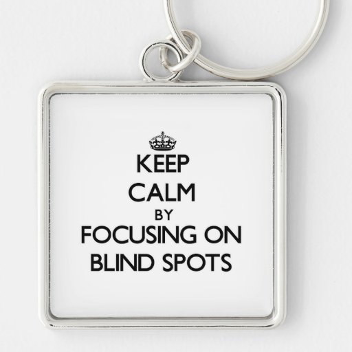 Keep Calm by focusing on Blind Spots Key Chains
