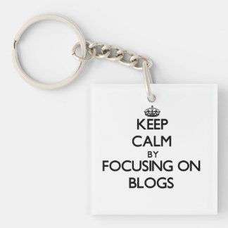 Keep Calm by focusing on Blogs Square Acrylic Keychain