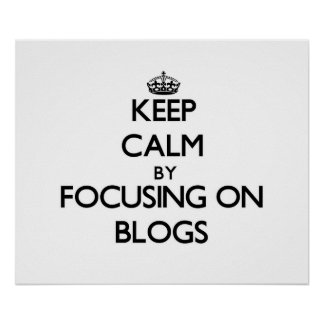Keep Calm by focusing on Blogs Poster