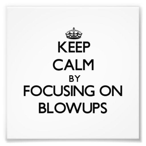 Keep Calm by focusing on Blowups Photographic Print