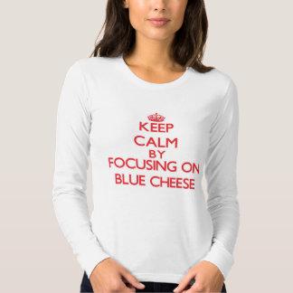Keep Calm by focusing on Blue Cheese Tees