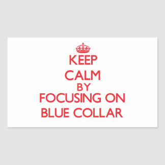 Keep Calm by focusing on Blue-Collar Rectangle Stickers