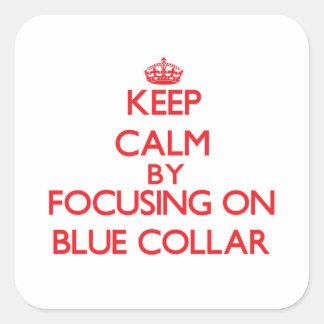 Keep Calm by focusing on Blue-Collar Sticker