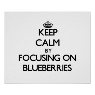 Keep Calm by focusing on Blueberries Print