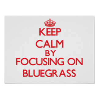 Keep Calm by focusing on Bluegrass Posters