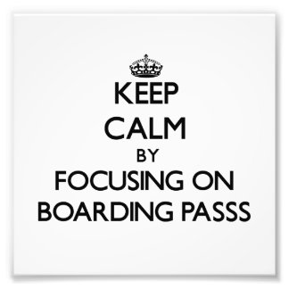 Keep Calm by focusing on Boarding Passs Photograph