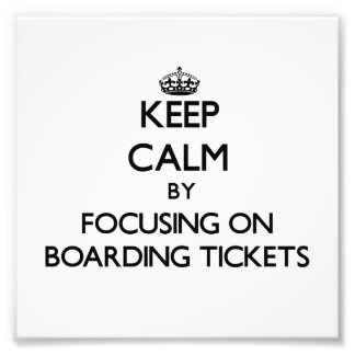 Keep Calm by focusing on Boarding Tickets Photographic Print