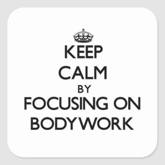 Keep Calm by focusing on Bodywork Square Sticker
