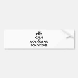 Keep Calm by focusing on Bon Voyage Car Bumper Sticker