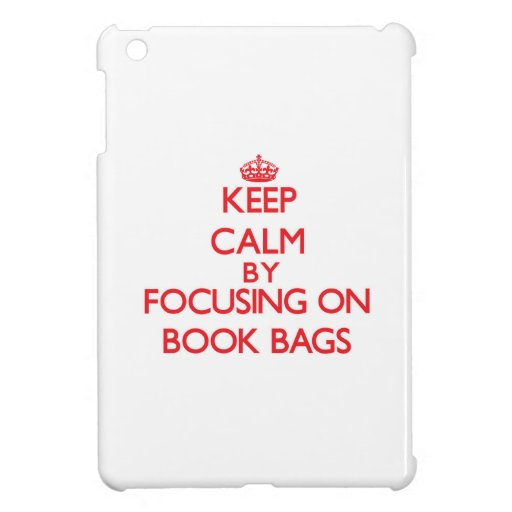 Keep Calm by focusing on Book Bags Cover For The iPad Mini