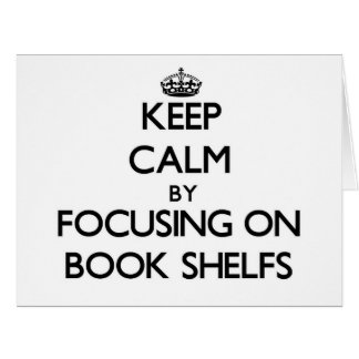 Keep Calm by focusing on Book Shelfs Cards