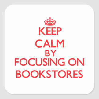 Keep Calm by focusing on Bookstores Square Sticker